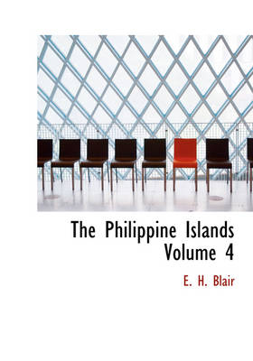 The Philippine Islands Volume 4 by E H Blair