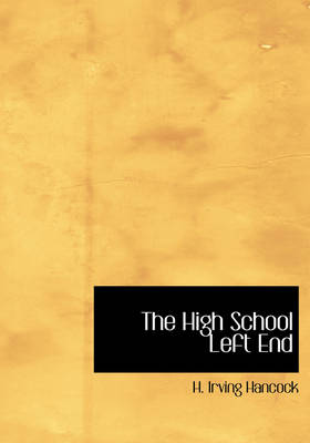 The High School Left End by H Irving Hancock