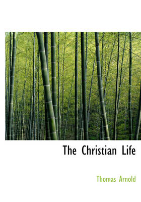 The Christian Life by Thomas Arnold
