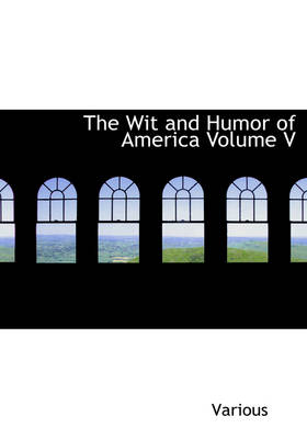 The Wit and Humor of America Volume V by Various, Marshall Pinckney Wilder