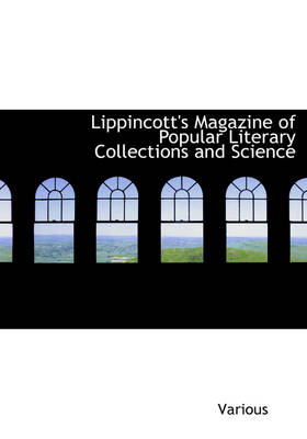 Lippincott's Magazine of Popular Literary Collections and Science by Various