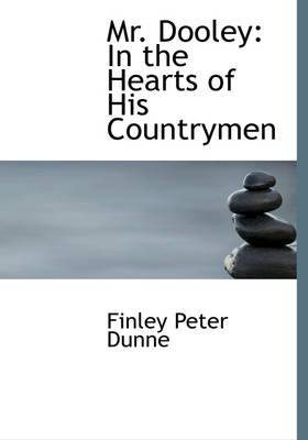 Mr. Dooley In the Hearts of His Countrymen (Large Print Edition) by Finley Peter Dunne