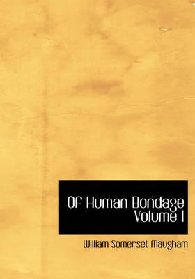 Of Human Bondage Volume I by W Somerset Maugham