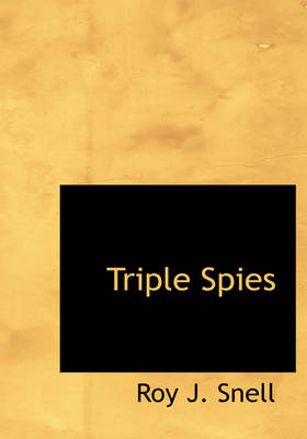 Triple Spies by Roy J Snell