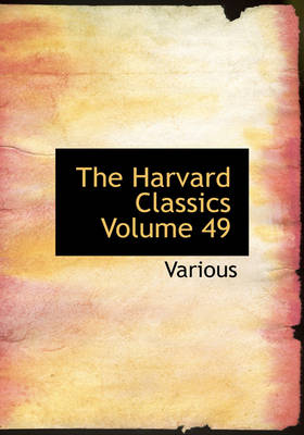 The Harvard Classics Volume 49 by Various, Charles W Eliot