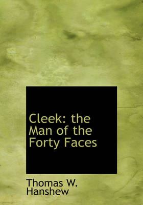 Cleek The Man of the Forty Faces (Large Print Edition) by Thomas W Hanshew