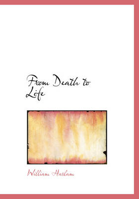 From Death to Life by William Haslam