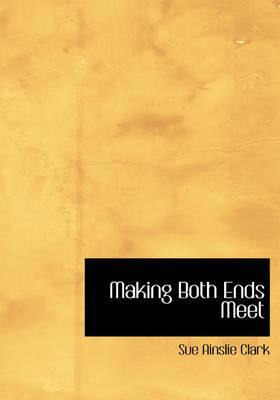 Making Both Ends Meet by Sue Ainslie Clark, Edith Wyatt