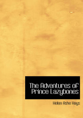 The Adventures of Prince Lazybones by Helen Ashe Hays