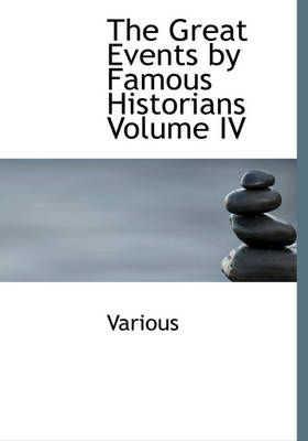 The Great Events by Famous Historians Volume IV by Various