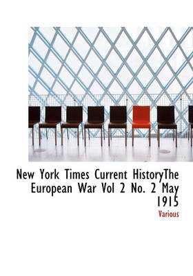 New York Times Current Historythe European War Vol 2 No. 2 May 1915 by Various