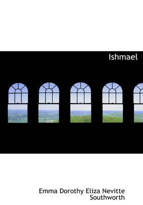 Ishmael by Emma Dorothy Eliza Nevitte Southworth