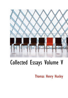 Collected Essays Volume V by Thomas Henry Huxley