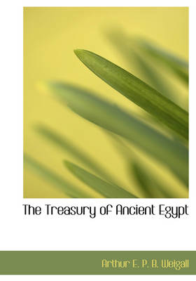 The Treasury of Ancient Egypt by Arthur E P B Weigall