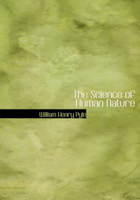 The Science of Human Nature by William Henry Pyle