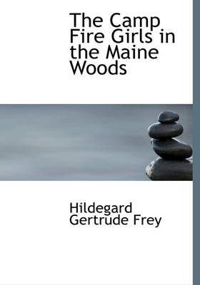 The Camp Fire Girls in the Maine Woods by Hildegard Gertrude Frey