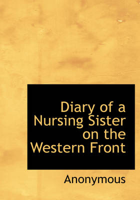 Diary of a Nursing Sister on the Western Front by Anonymous