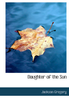 Daughter of the Sun by Jackson Gregory