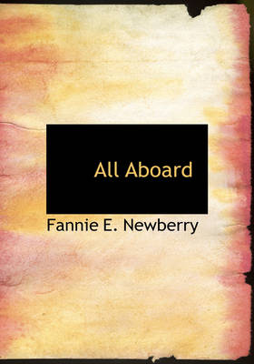 All Aboard by Fannie E Newberry