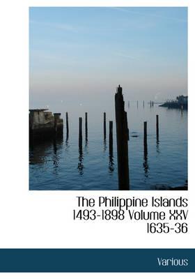 The Philippine Islands 1493-1898 Volume XXV 1635-36 by Various, E H Blair