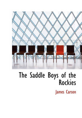 The Saddle Boys of the Rockies by James Carson