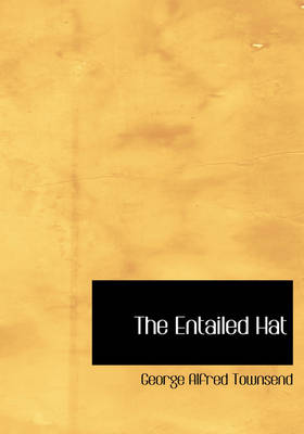 The Entailed Hat by George Alfred Townsend