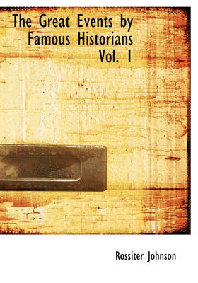 The Great Events by Famous Historians Vol. 1 by Rossiter Johnson