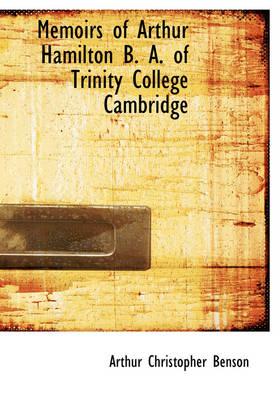 Memoirs of Arthur Hamilton B. A. of Trinity College Cambridge by Arthur Christopher Benson