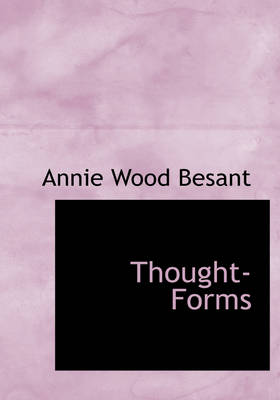 Thought-Forms by Annie Wood Besant, Charles Webster Leadbeater