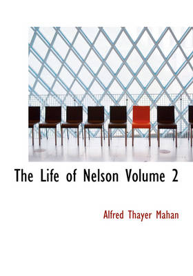 The Life of Nelson Volume 2 by Alfred Thayer Mahan