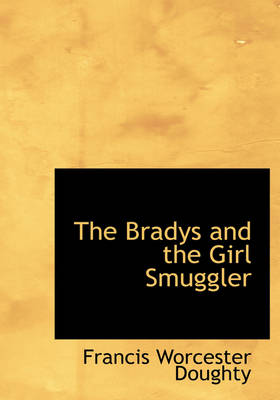 The Bradys and the Girl Smuggler by Francis Worcester Doughty
