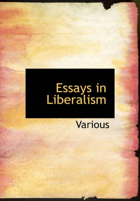 Essays in Liberalism by Various