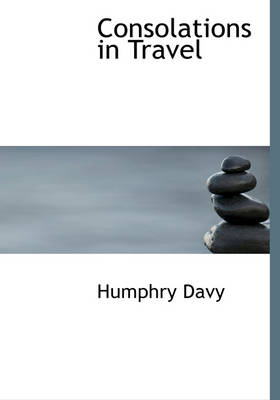 Consolations in Travel by Humphry Davy