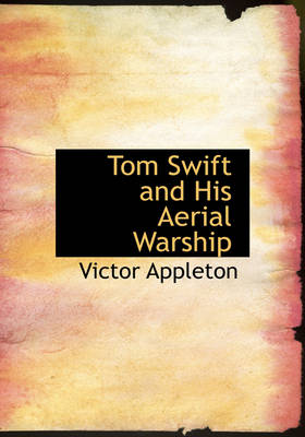 Tom Swift and His Aerial Warship by Victor, II, II Appleton