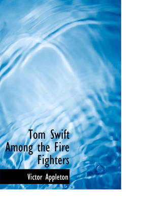 Tom Swift Among the Fire Fighters by Victor, II, II Appleton