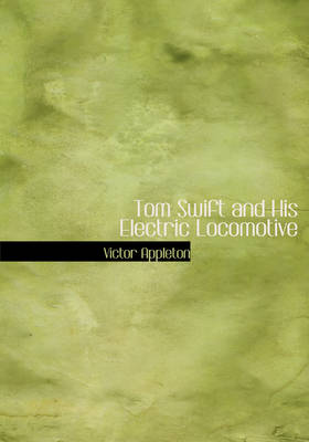 Tom Swift and His Electric Locomotive by Victor, II, II Appleton