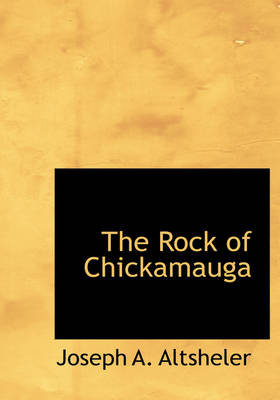 The Rock of Chickamauga by Joseph A Altsheler