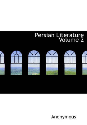 Persian Literature Volume 2 by Anonymous
