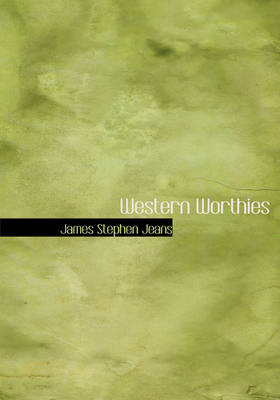 Western Worthies by James Stephen Jeans