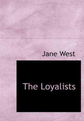 The Loyalists by Jane (Consultant) West