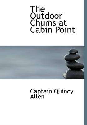 The Outdoor Chums at Cabin Point by Captain Quincy Allen