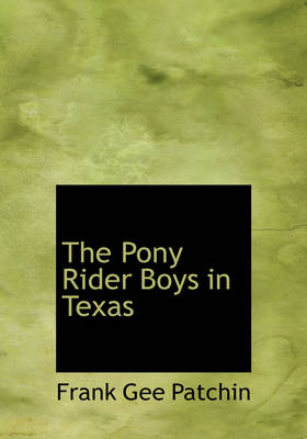 The Pony Rider Boys in Texas by Frank Gee Patchin