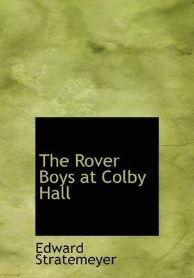 The Rover Boys at Colby Hall by Edward Stratemeyer