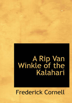 A Rip Van Winkle of the Kalahari by Frederick Cornell