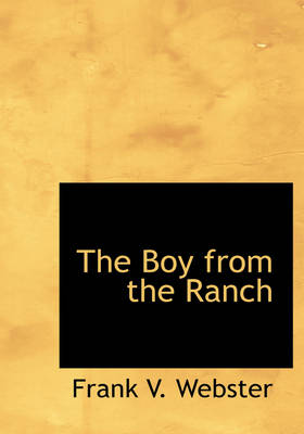 The Boy from the Ranch by Frank V Webster