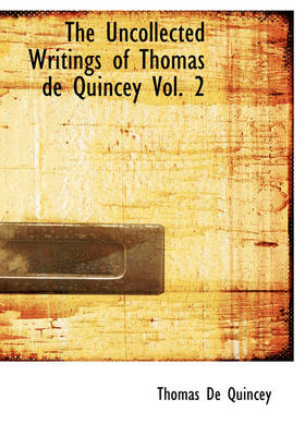 The Uncollected Writings of Thomas de Quincey Vol. 2 by Thomas de Quincey