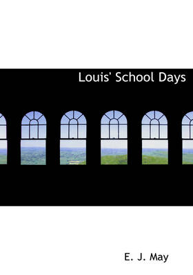 Louis' School Days by E J May