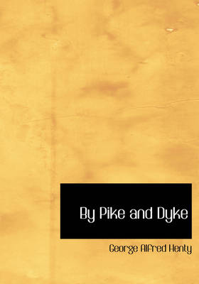 By Pike and Dyke by George Alfred Henty