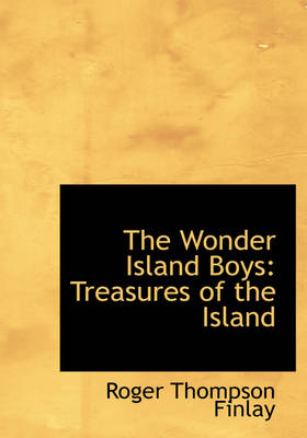 The Wonder Island Boys Treasures of the Island (Large Print Edition) by Roger Thompson Finlay