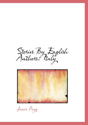 Stories by English Authors Italy (Large Print Edition) by James Payn, W E Norris